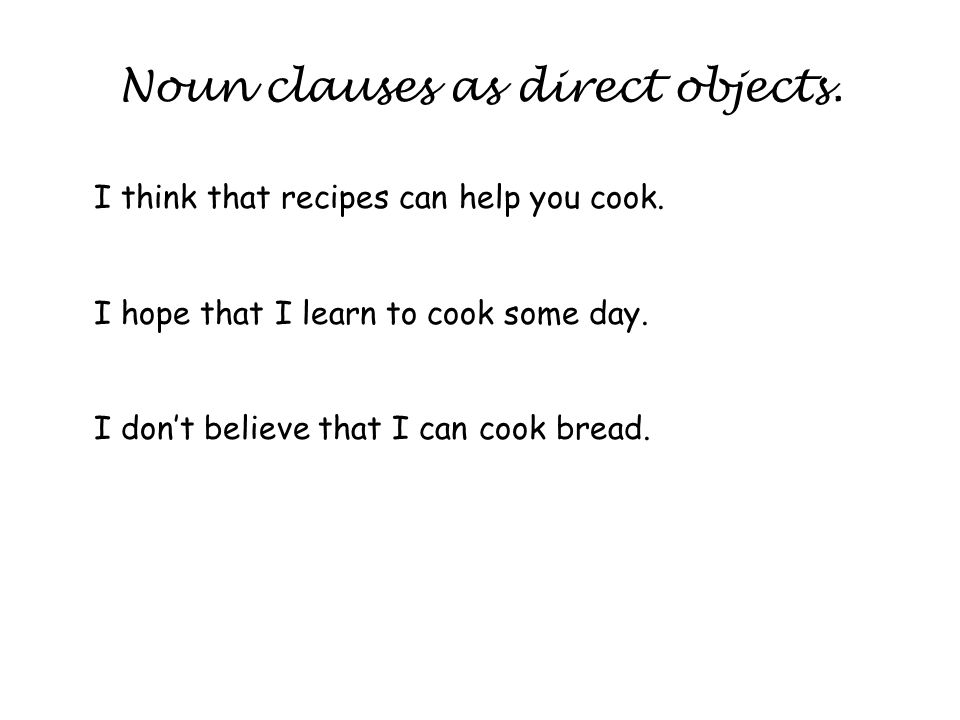 Noun clauses as direct objects. I think that recipes can help you cook.