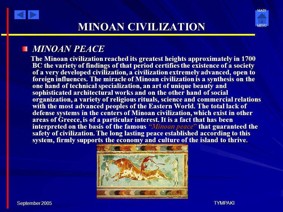 MAIN MENU September 2005 TYMPAKI MINOAN CIVILIZATION GEOGRAFICAL POSITION Crete's privileged position in the entire Mediterranean space made the islan