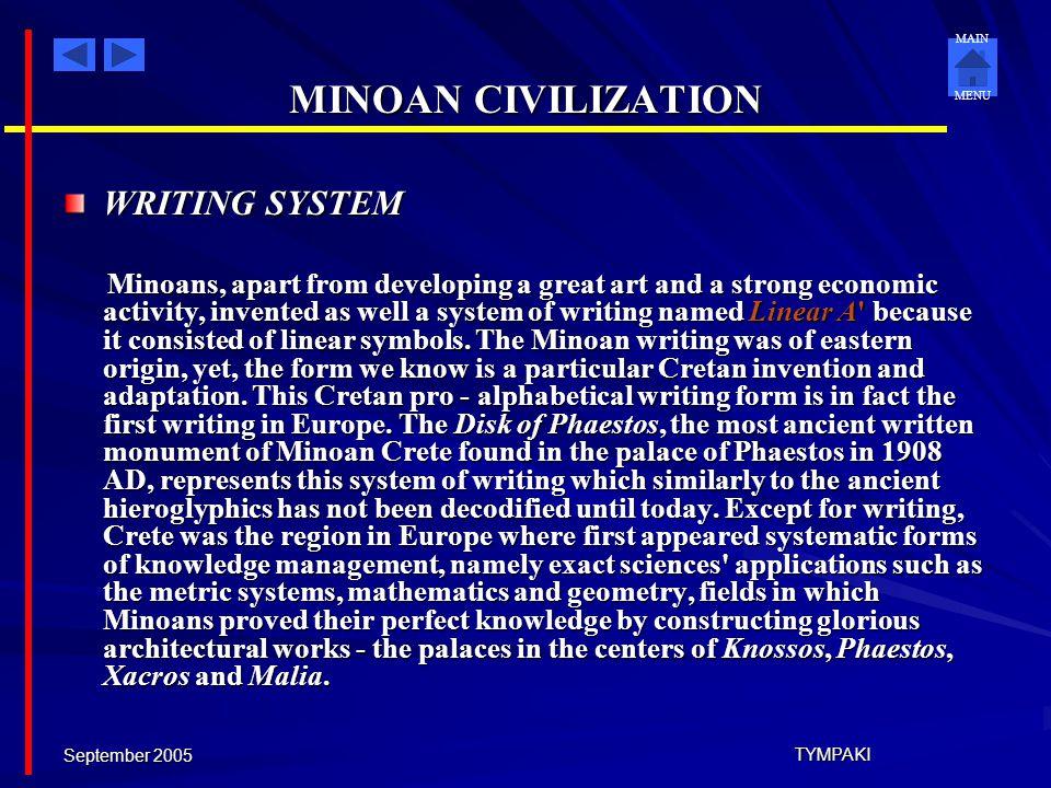 MAIN MENU September 2005 TYMPAKI MINOAN CIVILIZATION MINOAN PEACE The Minoan civilization reached its greatest heights approximately in 1700 BC the va