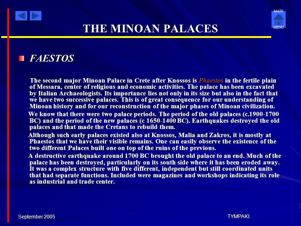 MAIN MENU September 2005 TYMPAKI THE MINOAN PALACES KNOSSOS The renowned Knossos was the palace of King Minos and the center of the Minoan civilizatio