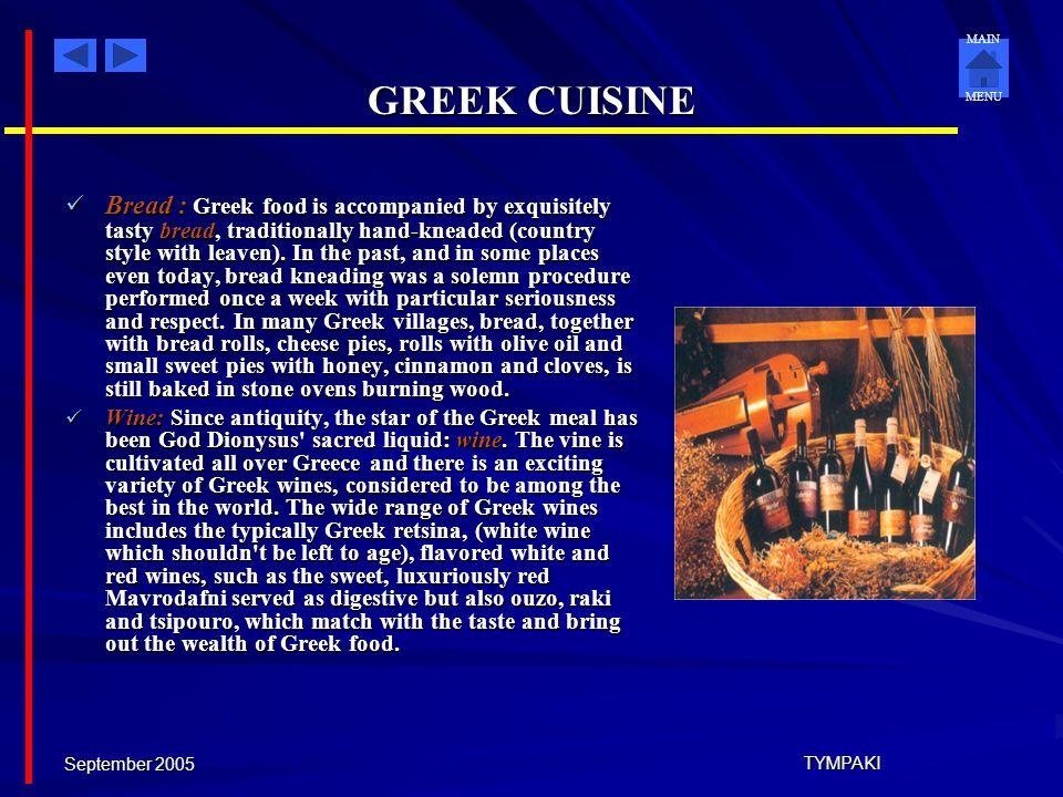 MAIN MENU September 2005 TYMPAKI GREEK CUISINE EATING METHODS Greek Salad : The crown jewel of the Greek Cuisine, so to say, is the Greek Salad, made