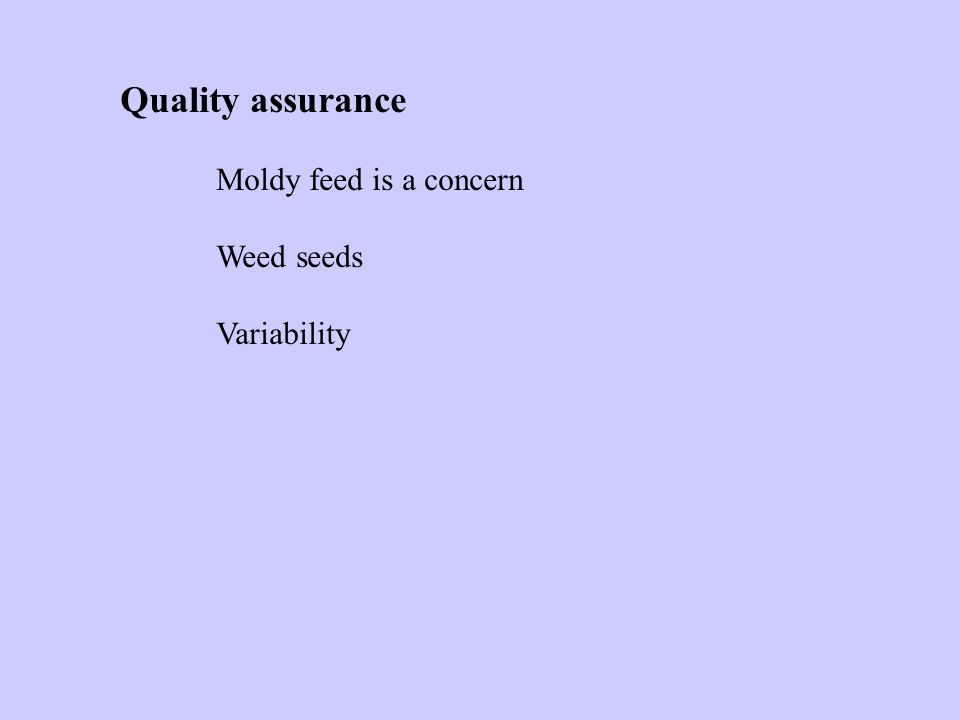 Quality assurance Moldy feed is a concern Weed seeds Variability