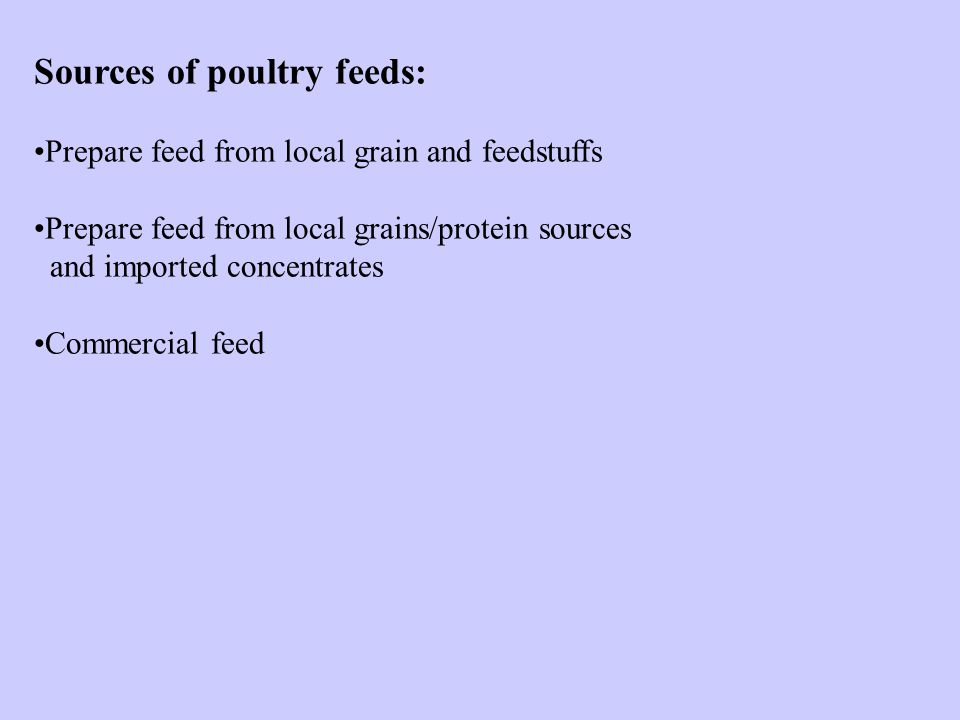 Sources of poultry feeds: Prepare feed from local grain and feedstuffs Prepare feed from local grains/protein sources and imported concentrates Commer