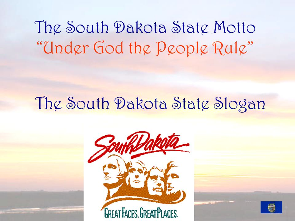 The South Dakota State Motto Under God the People Rule The South Dakota State Slogan