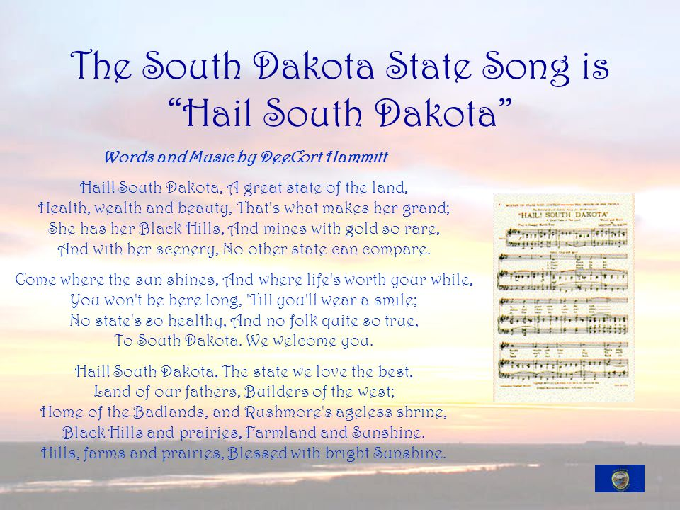 The South Dakota State Song is Hail South Dakota Words and Music by DeeCort Hammitt Hail.