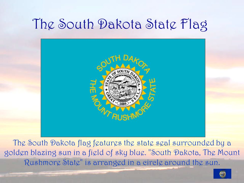 The South Dakota State Flag The South Dakota flag features the state seal surrounded by a golden blazing sun in a field of sky blue.