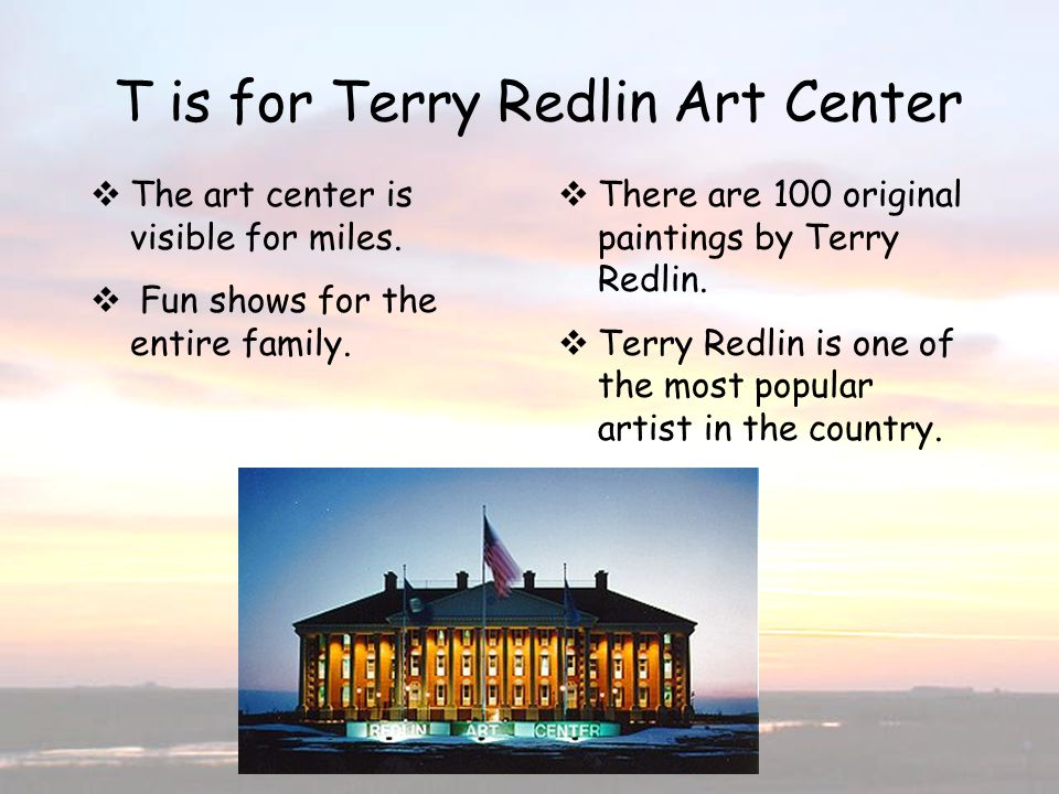 T is for Terry Redlin Art Center The art center is visible for miles. Fun shows for the entire family. There are 100 original paintings by Terry Redli