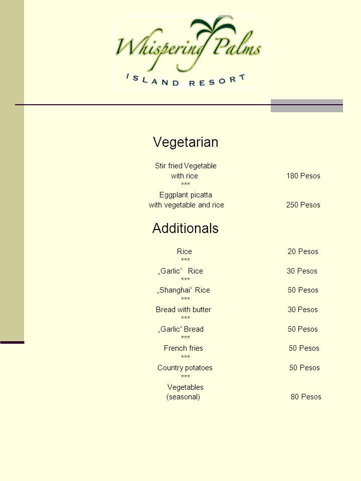 Vegetarian Stir fried Vegetable with rice 180 Pesos *** Eggplant picatta with vegetable and rice 250 Pesos Additionals Rice 20 Pesos *** Garlic Rice 30 Pesos *** Shanghai Rice 50 Pesos *** Bread with butter 30 Pesos *** Garlic Bread 50 Pesos *** French fries 50 Pesos *** Country potatoes 50 Pesos *** Vegetables (seasonal) 80 Pesos