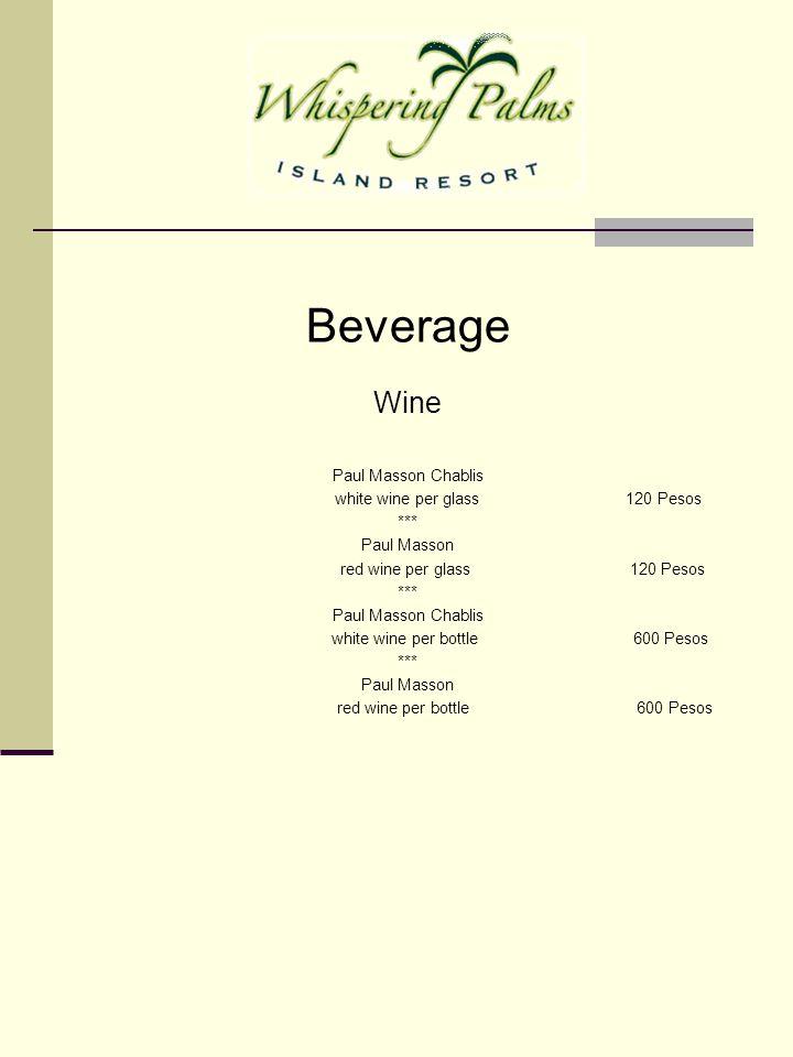 Beverage Wine Paul Masson Chablis white wine per glass 120 Pesos *** Paul Masson red wine per glass 120 Pesos *** Paul Masson Chablis white wine per bottle 600 Pesos *** Paul Masson red wine per bottle 600 Pesos