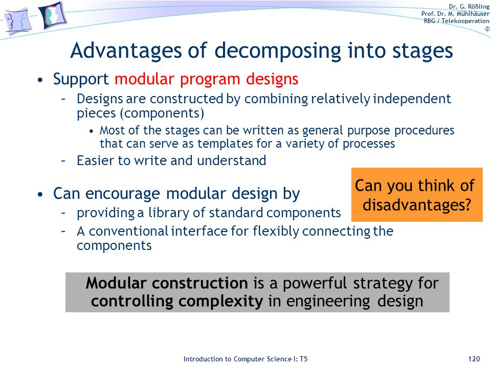 Dr. G. Rößling Prof. Dr. M. Mühlhäuser RBG / Telekooperation © Introduction to Computer Science I: T5 Advantages of decomposing into stages Support mo
