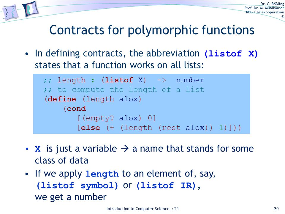 Dr. G. Rößling Prof. Dr. M. Mühlhäuser RBG / Telekooperation © Introduction to Computer Science I: T5 Contracts for polymorphic functions In defining