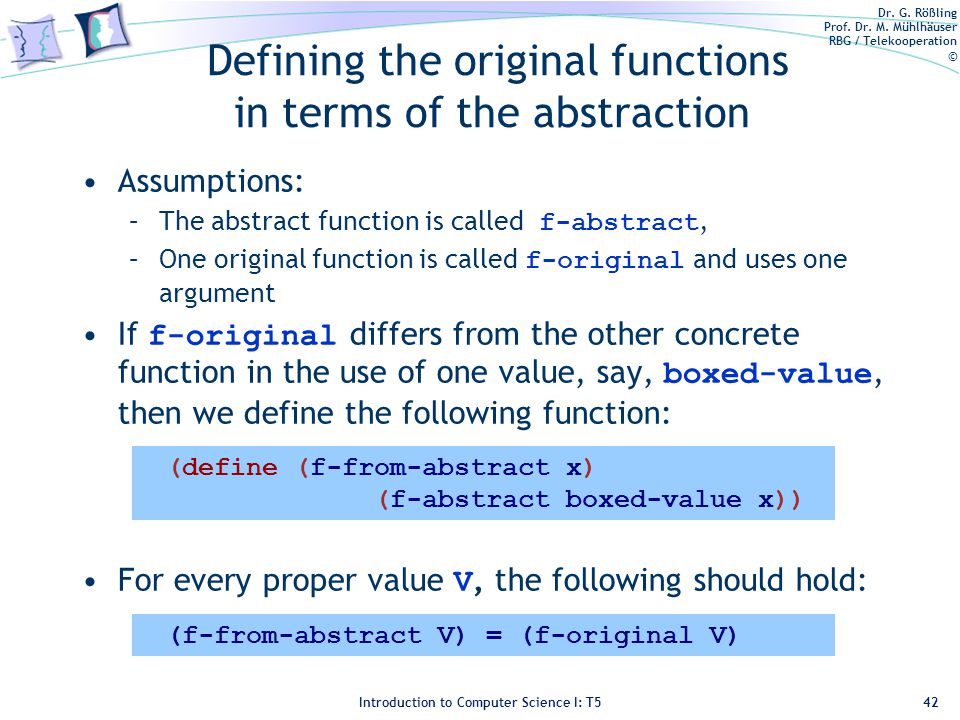 Dr. G. Rößling Prof. Dr. M. Mühlhäuser RBG / Telekooperation © Introduction to Computer Science I: T5 Defining the original functions in terms of the