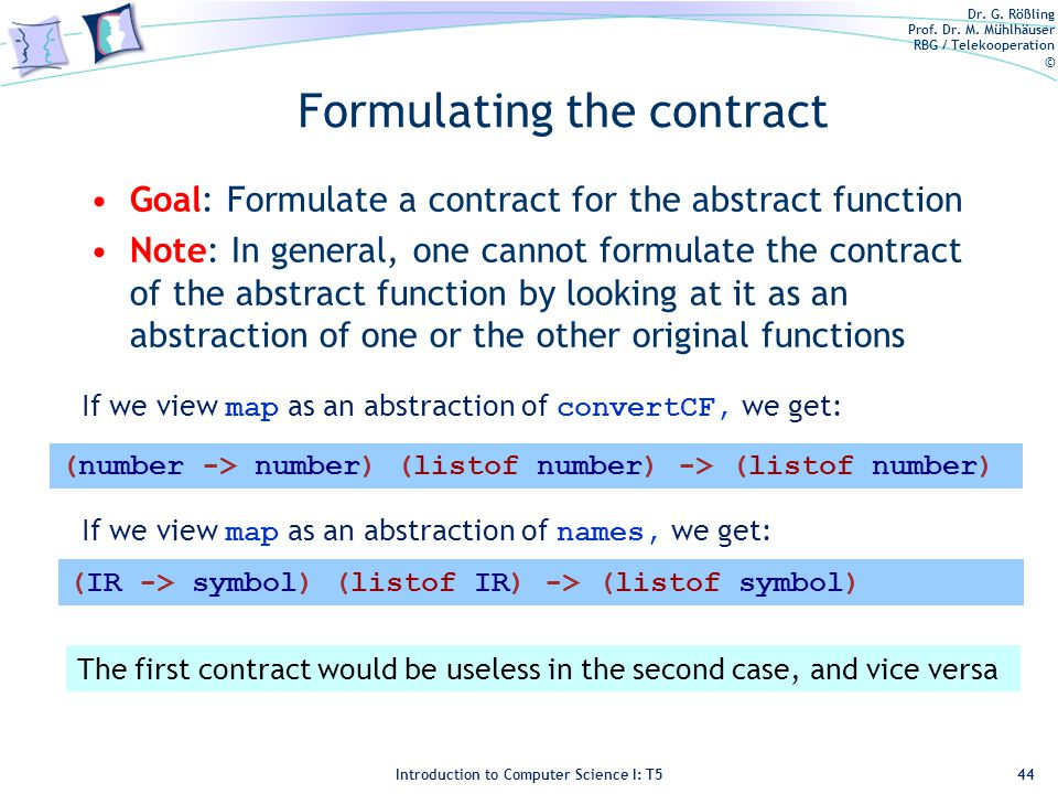 Dr. G. Rößling Prof. Dr. M. Mühlhäuser RBG / Telekooperation © Introduction to Computer Science I: T5 Formulating the contract Goal: Formulate a contr