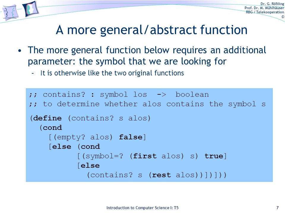 Dr. G. Rößling Prof. Dr. M. Mühlhäuser RBG / Telekooperation © Introduction to Computer Science I: T5 A more general/abstract function The more genera