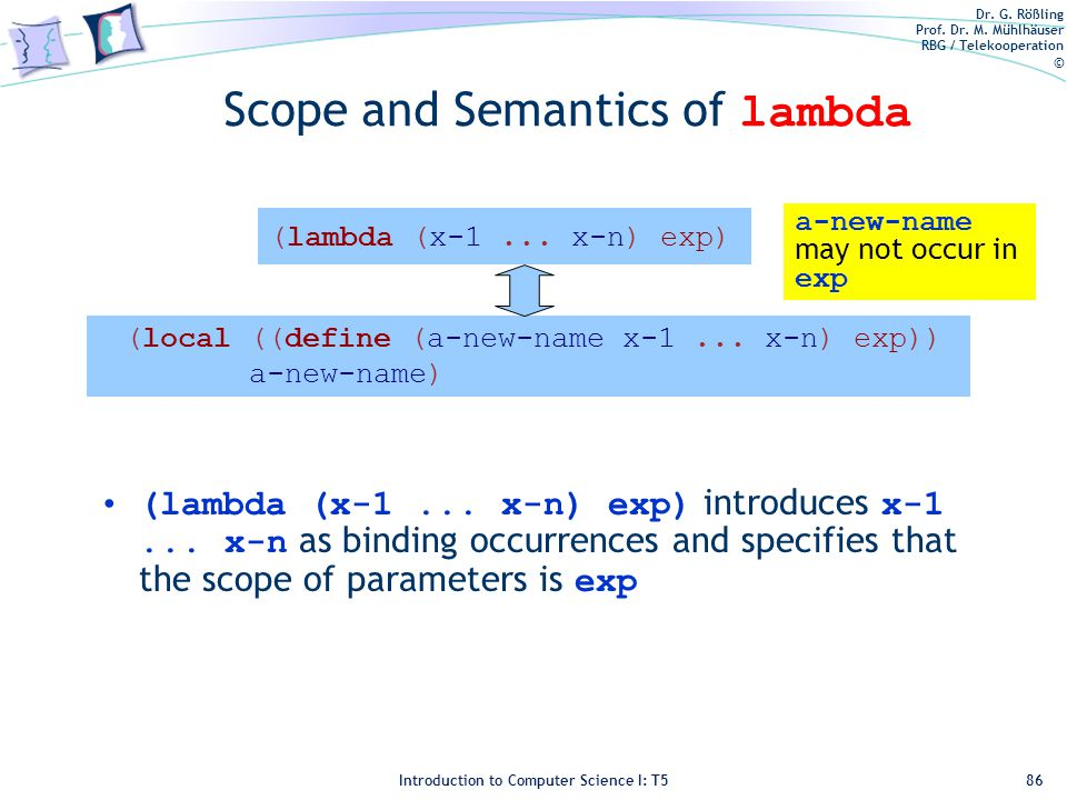 Dr. G. Rößling Prof. Dr. M. Mühlhäuser RBG / Telekooperation © Introduction to Computer Science I: T5 Scope and Semantics of lambda (lambda (x-1... x-