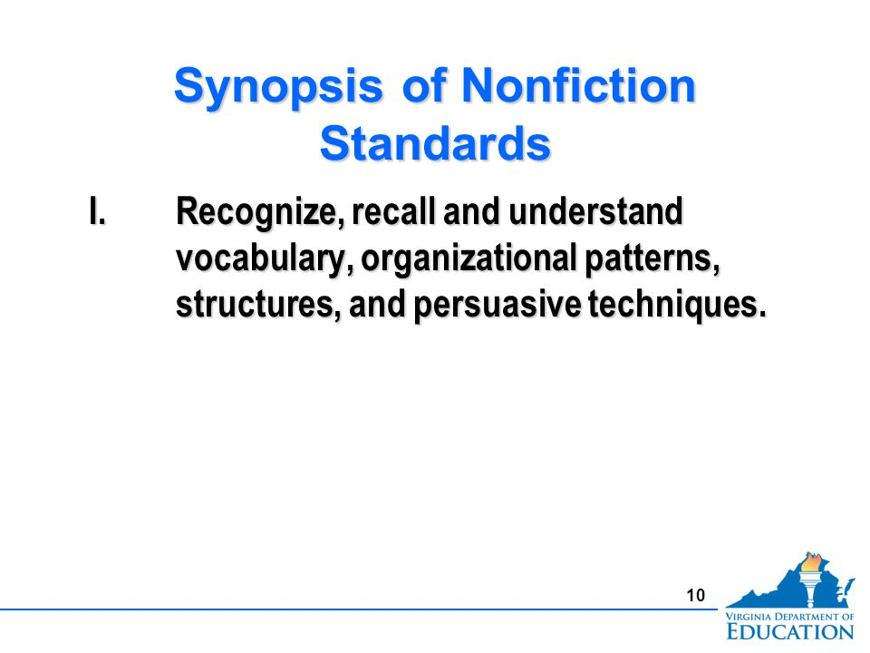 Synopsis of Nonfiction Standards I.Recognize, recall and understand vocabulary, organizational patterns, structures, and persuasive techniques.