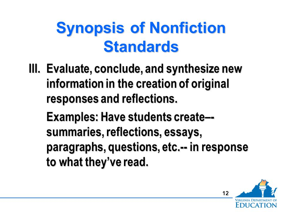 Synopsis of Nonfiction Standards III.Evaluate, conclude, and synthesize new information in the creation of original responses and reflections.