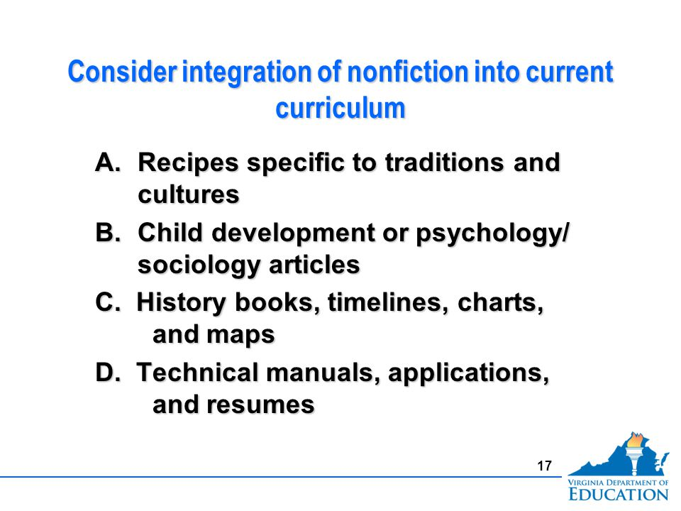 Consider integration of nonfiction into current curriculum A.Recipes specific to traditions and cultures B.Child development or psychology/ sociology articles C.