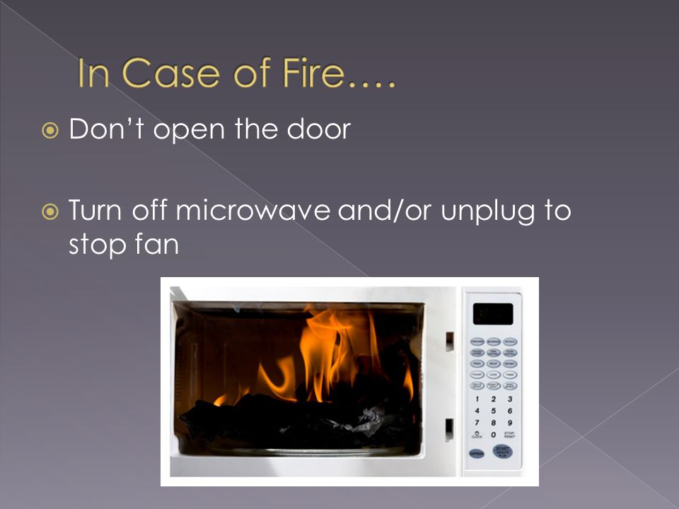 Dont open the door Turn off microwave and/or unplug to stop fan