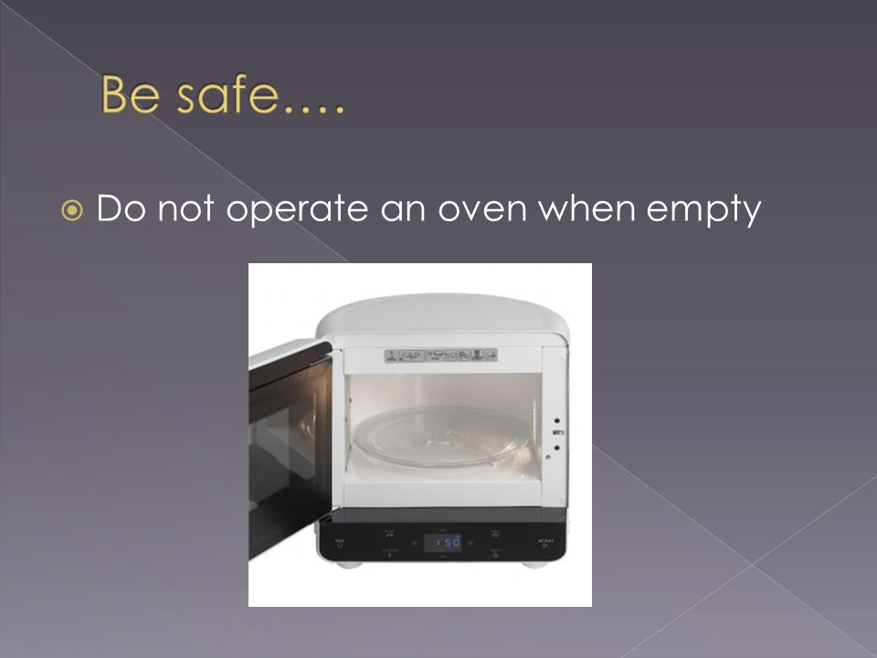 Do not operate an oven when empty