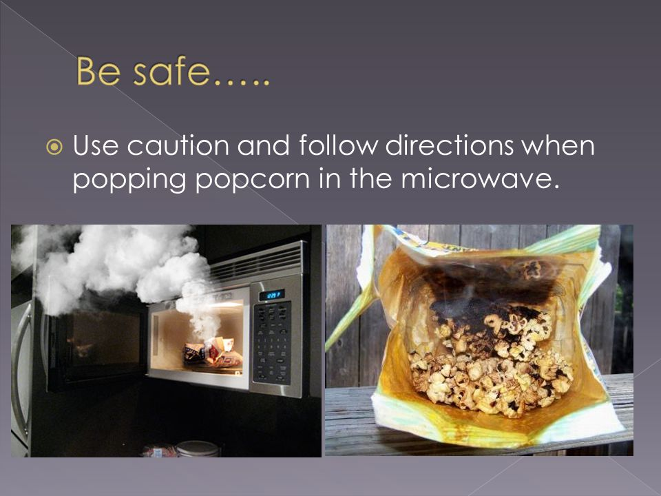 Use caution and follow directions when popping popcorn in the microwave.