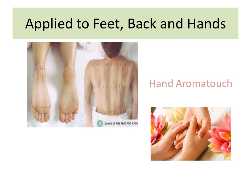 Applied to Feet, Back and Hands Hand Aromatouch
