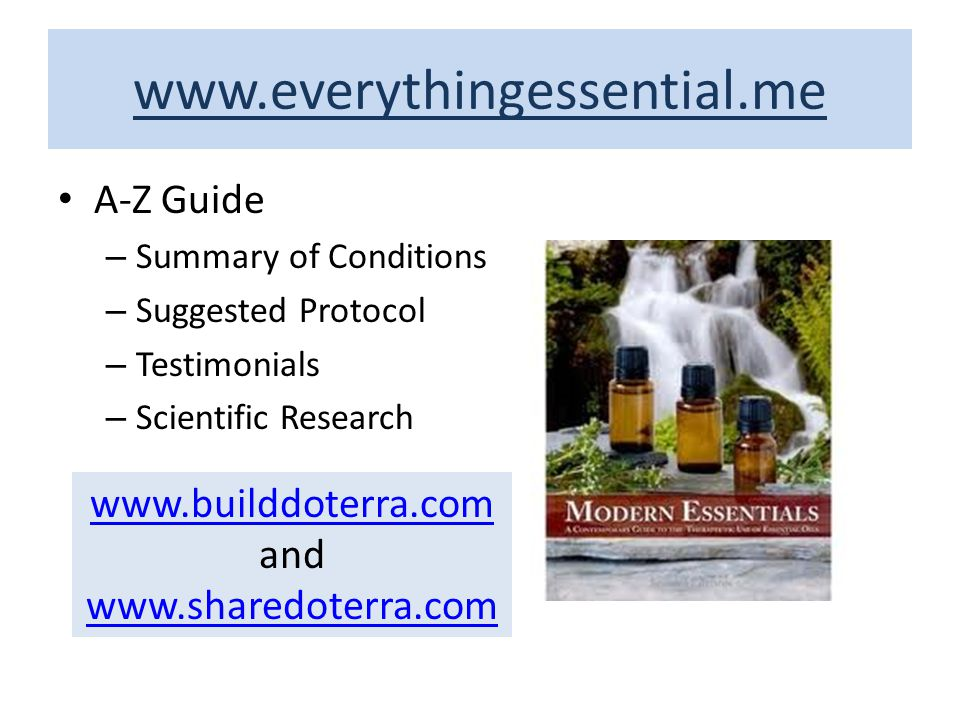 www.everythingessential.me A-Z Guide – Summary of Conditions – Suggested Protocol – Testimonials – Scientific Research www.builddoterra.com www.buildd