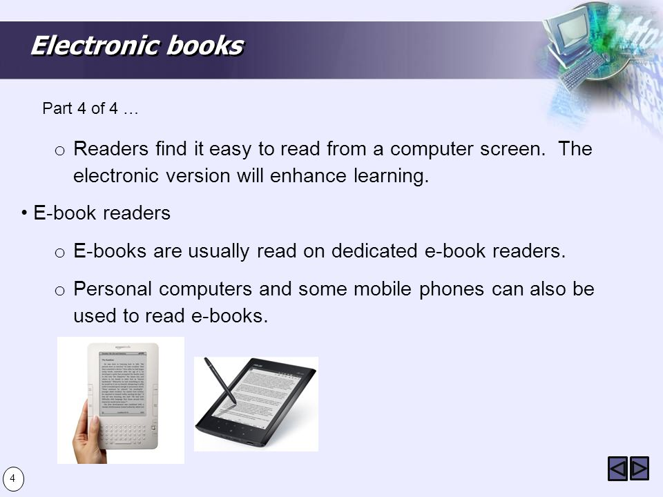 Electronic books o Readers find it easy to read from a computer screen.