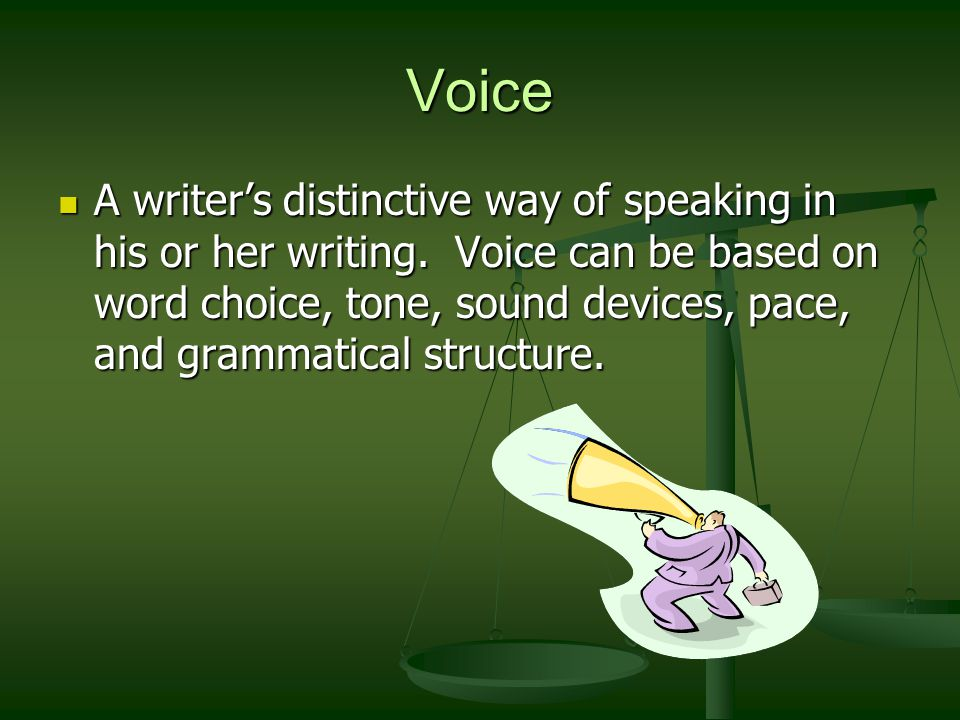 Voice A writers distinctive way of speaking in his or her writing.