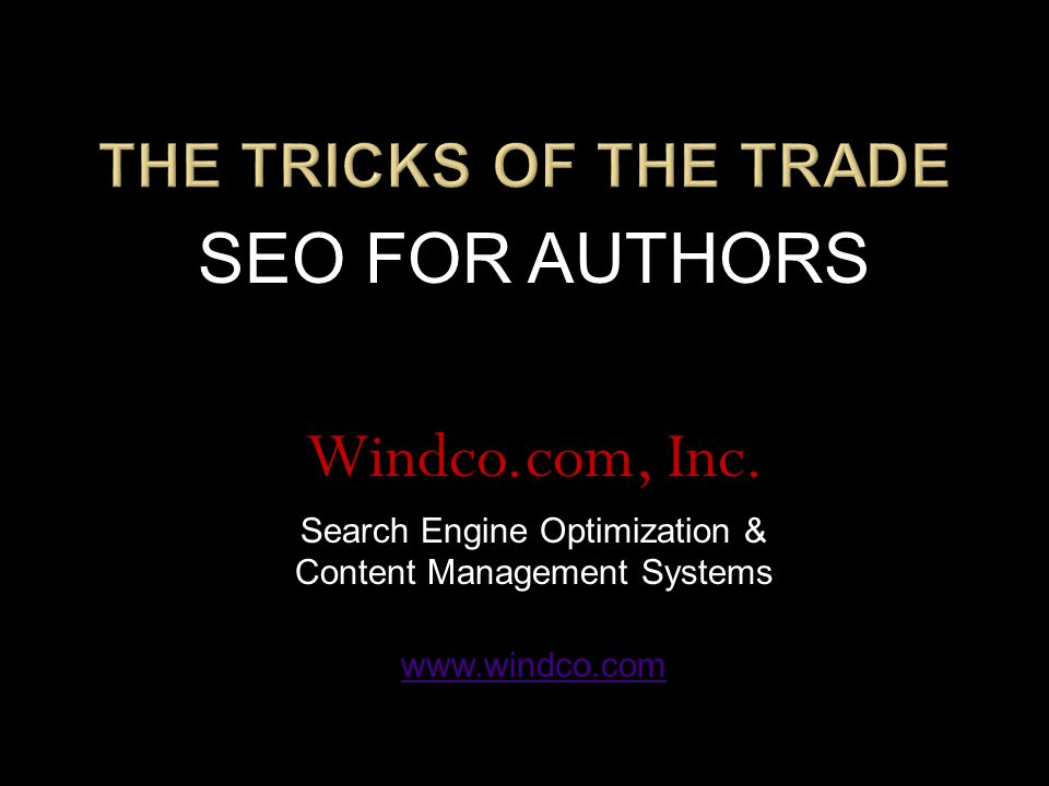 SEO FOR AUTHORS Windco.com, Inc. Search Engine Optimization & Content Management Systems www.windco.com