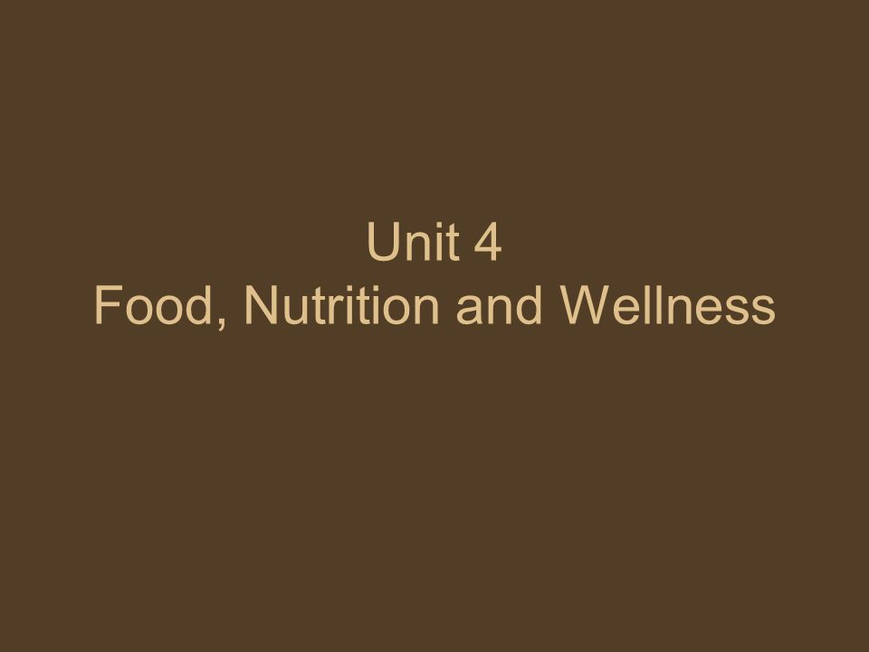 Unit 4 Food, Nutrition and Wellness
