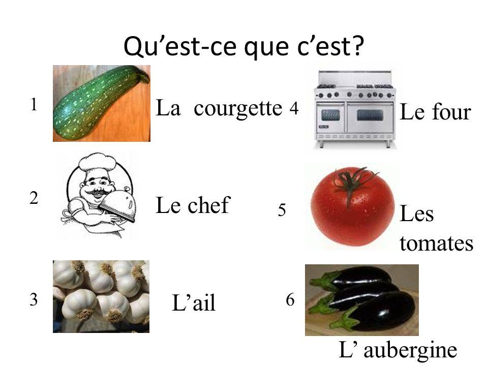 Quest-ce que cest? 1 2 3 4 5 6 Le chef Le four L aubergine Lail Les tomates La courgette