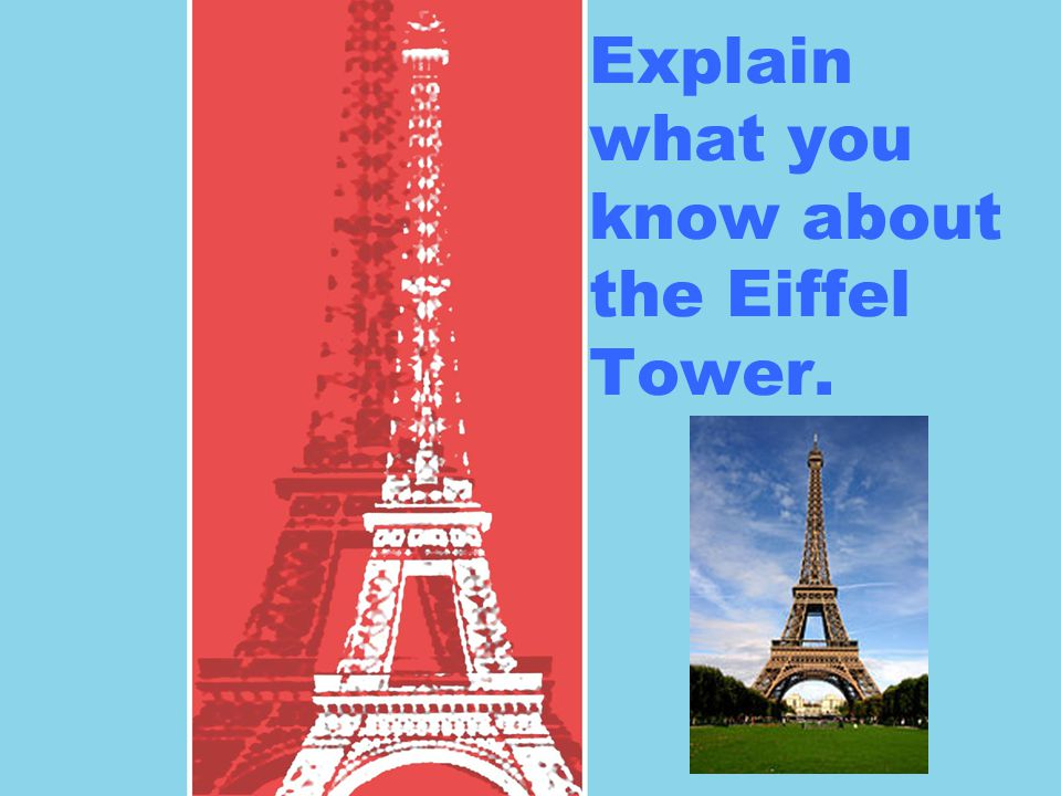 Explainwhat youknow aboutthe EiffelTower.