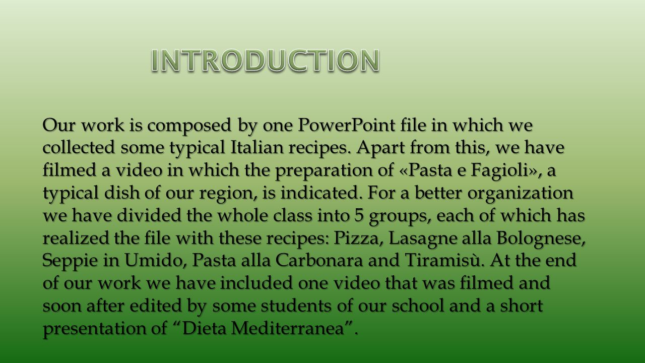 Our work is composed by one PowerPoint file in which we collected some typical Italian recipes.