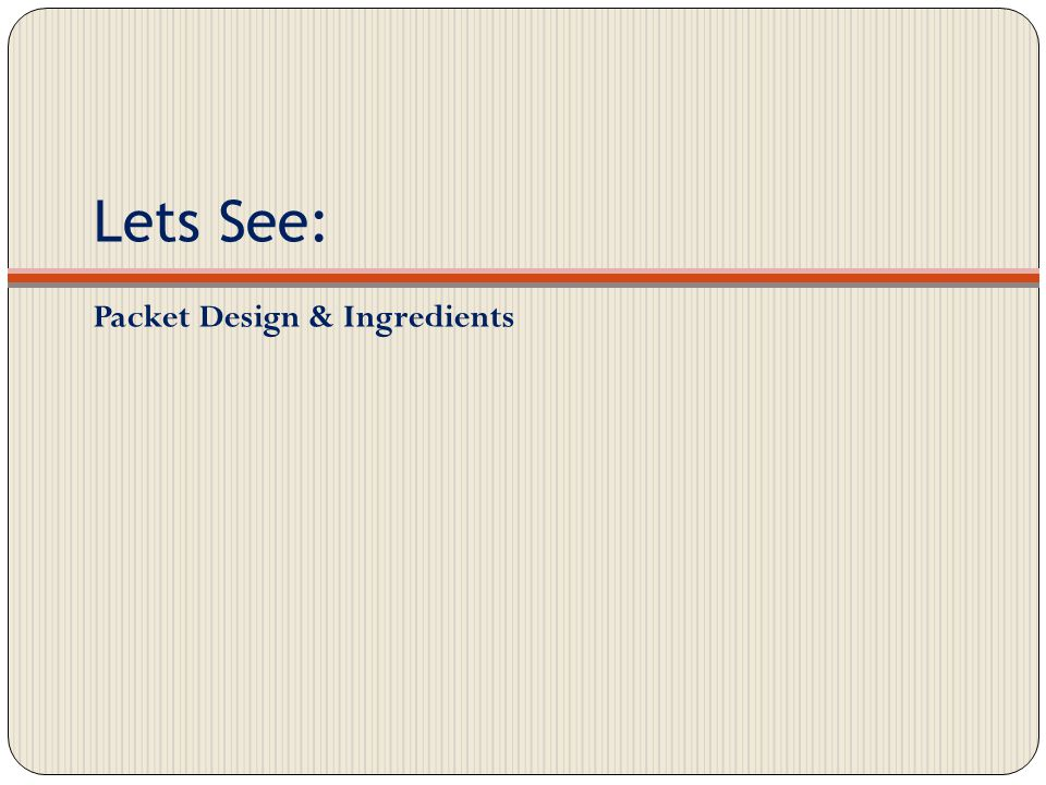Lets See: Packet Design & Ingredients