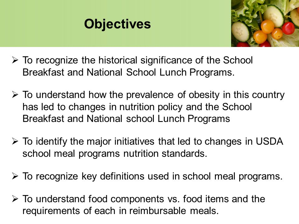 Objectives To recognize the historical significance of the School Breakfast and National School Lunch Programs. To understand how the prevalence of ob