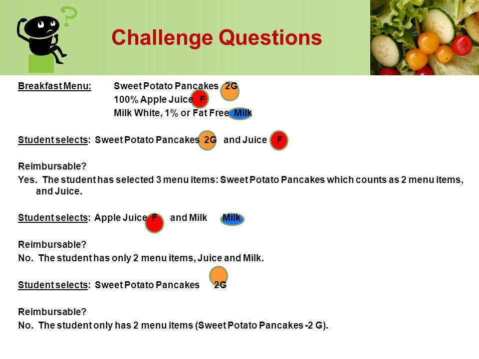 Breakfast Menu:Sweet Potato Pancakes 2G 100% Apple Juice F Milk White, 1% or Fat Free Milk Student selects: Sweet Potato Pancakes 2G and Juice F Reimb