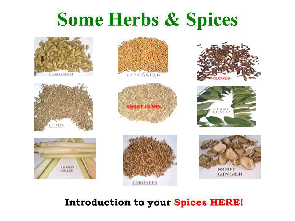 Some Herbs & Spices Introduction to your Spices HERE!
