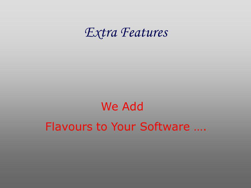 Extra Features We Add Flavours to Your Software ….