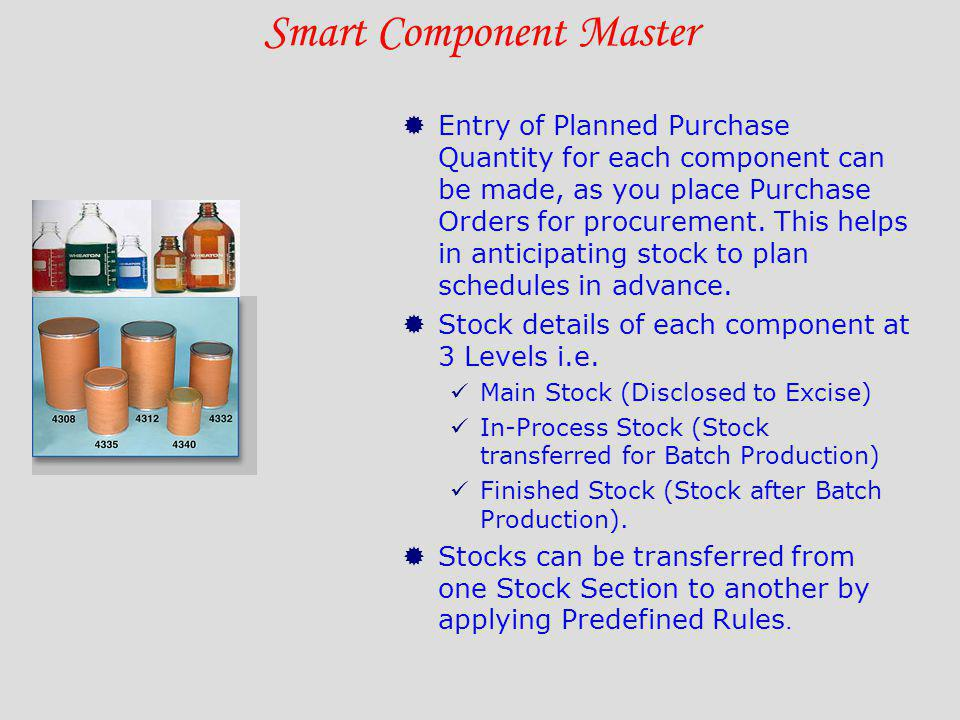 Smart Component Master Entry of Planned Purchase Quantity for each component can be made, as you place Purchase Orders for procurement. This helps in