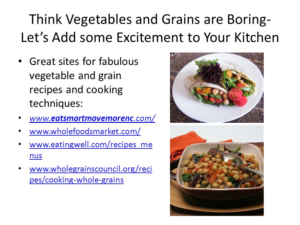 Think Vegetables and Grains are Boring- Lets Add some Excitement to Your Kitchen Great sites for fabulous vegetable and grain recipes and cooking tech