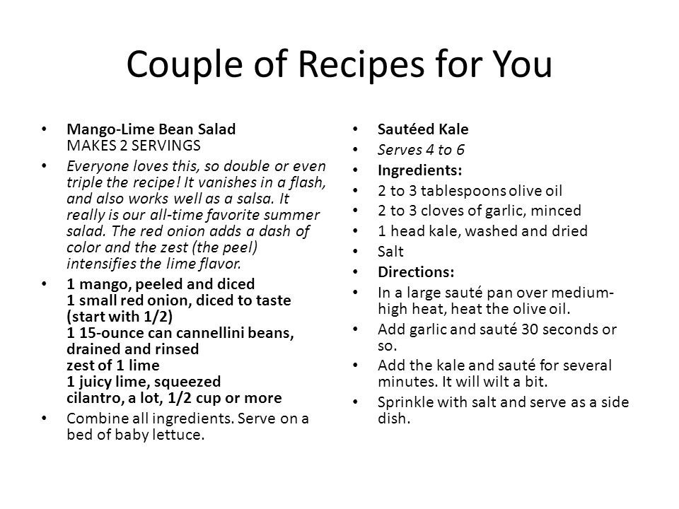 Couple of Recipes for You Mango-Lime Bean Salad MAKES 2 SERVINGS Everyone loves this, so double or even triple the recipe.