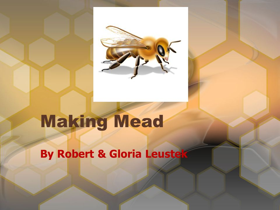 Making Mead By Robert & Gloria Leustek