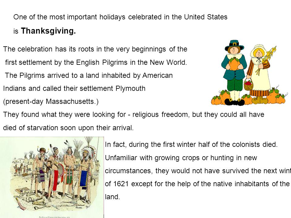 The celebration has its roots in the very beginnings of the first settlement by the English Pilgrims in the New World. The Pilgrims arrived to a land