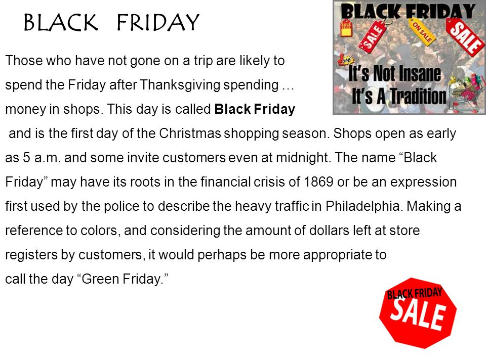 BLACK FRIDAY Those who have not gone on a trip are likely to spend the Friday after Thanksgiving spending … money in shops. This day is called Black F