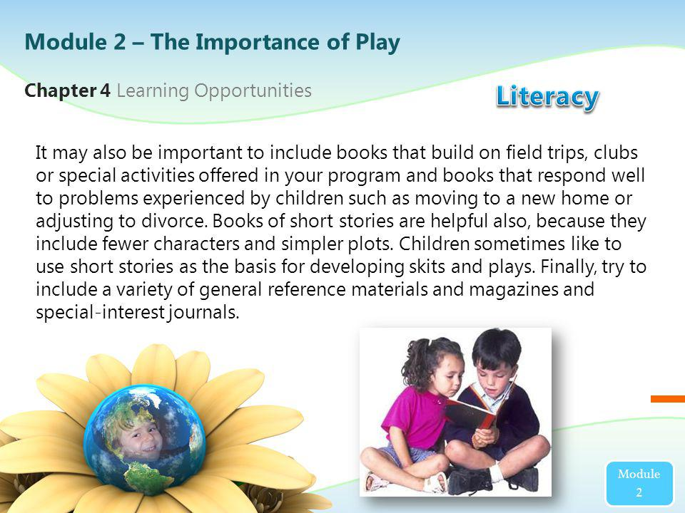 Module 2 It may also be important to include books that build on field trips, clubs or special activities offered in your program and books that respo