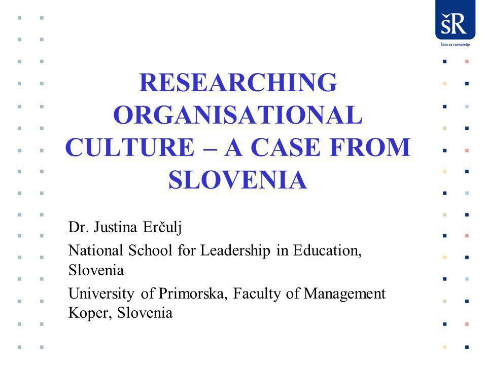 RESEARCHING ORGANISATIONAL CULTURE – A CASE FROM SLOVENIA Dr.