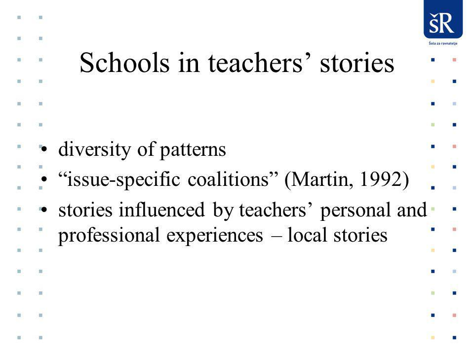 Schools in teachers stories diversity of patterns issue-specific coalitions (Martin, 1992) stories influenced by teachers personal and professional experiences – local stories