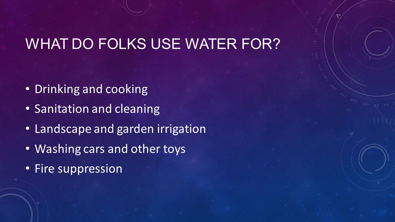WHAT DO FOLKS USE WATER FOR.