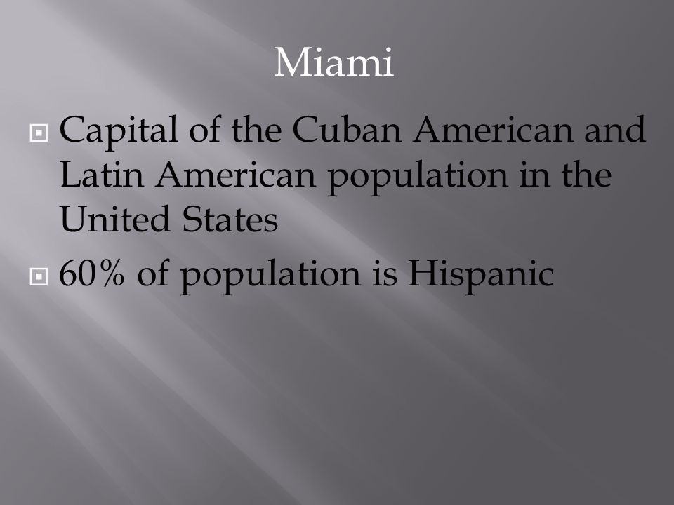 Capital of the Cuban American and Latin American population in the United States 60% of population is Hispanic Miami